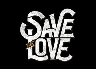 Save the love t shirt vector