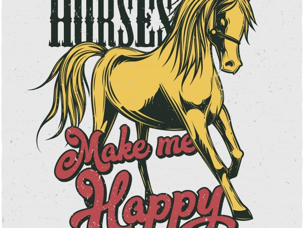 Horses make me happy. Vector T-Shirt Design buy t shirt design