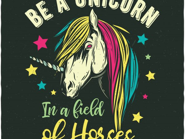 Be a unicorn in a field of horses. Vector T-Shirt Design buy t shirt design