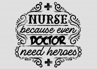 Nurse Because Even Doctor buy t shirt design