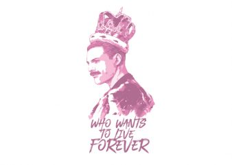 who wants to live forever Vector t-shirt design buy t shirt design