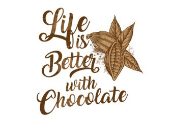 Life is better with chocolate Vector t-shirt design buy t shirt design
