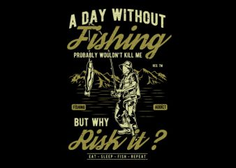A Day Without Fishing Vector t-shirt design
