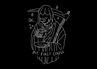 OK, But First Coffee buy t shirt design