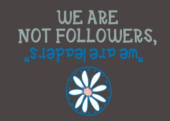 We Are Not Followers t shirt design for sale