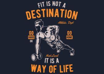 Fit Is Not A Destination Graphic t-shirt design buy t shirt design