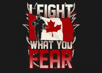 I Fight What You Fear - Canadian Firefighter buy t shirt design