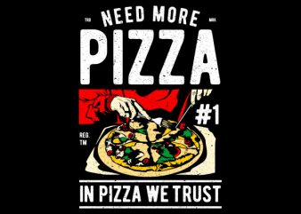 Need More Pizza Graphic t-shirt design buy t shirt design