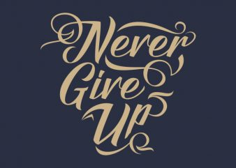 Never Give Up – Typography t shirt template