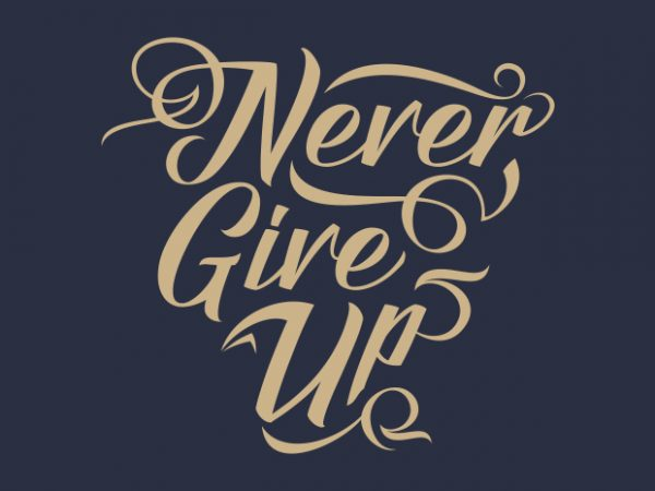 Never Give Up – Typography T shirt vector artwork