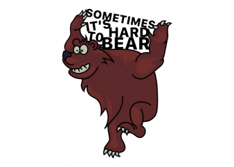 Sometimes it is hard to bear funny pun graphic t shirt design