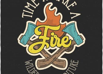 Time to make a Fire. Vector T-Shirt Design buy t shirt design