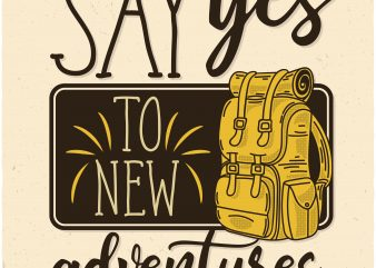 Say yes to new adventures. Vector T-Shirt Design