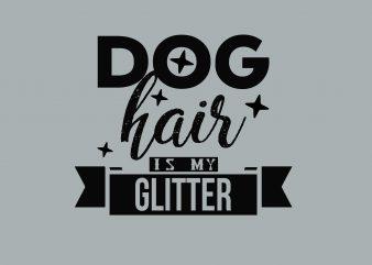 Dog Hair Is My Glitter Dog Qoute buy t shirt design