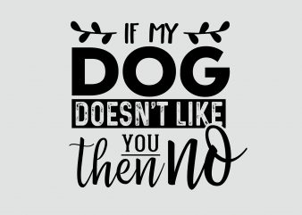 If Dog Doesn't Like You Dog T-shirt Design