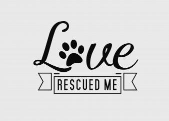 Love Rescued Me Dog Design