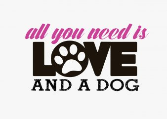 All You Need Is Dog Love buy t shirt design
