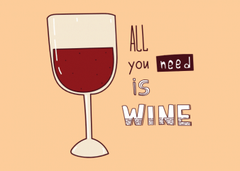 All you need is wine funny alcohol drinking t shirt design buy t shirt design
