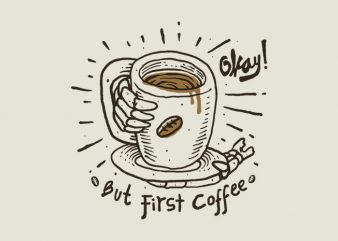 Okay! But First Coffee buy t shirt design