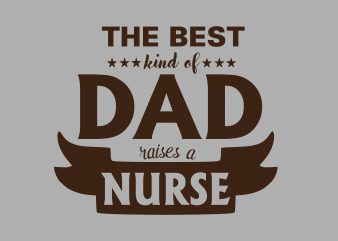Kind Of Dad Raises Nurse t shirt vector art