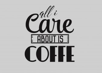 All I Care About Coffe t shirt vector