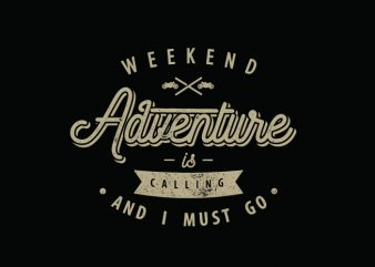 weekend adventure buy t shirt design