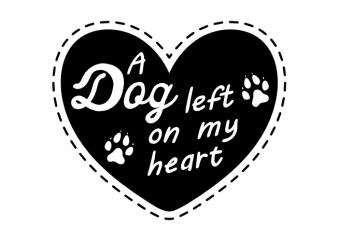 A dog left on my heart sad typographic t shirt printing design