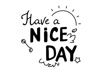 Have a nice day typographic positive saying vector t shirt design