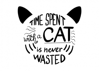 Time spent with a cat is never wasted kitten face vector t shirt design
