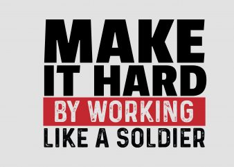 Make It Hard By Working Like A Soldier t shirt designs for sale
