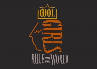 Cool Girl Rule The World t shirt vector file