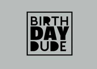 Birth Day DUDE t shirt template