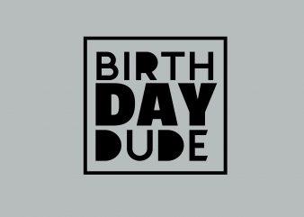 Birth Day DUDE buy t shirt design