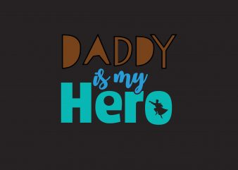 Daddy Is My Hero buy t shirt design