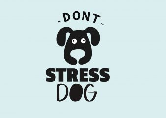 Don't Stress A Dog t shirt vector illustration