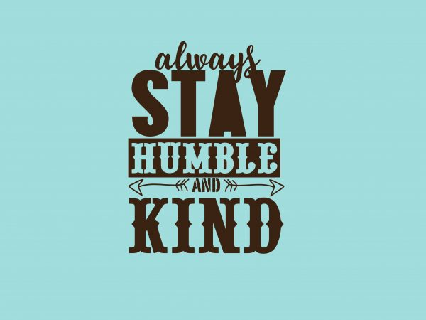 Always Stay Humble And Kind t shirt vector