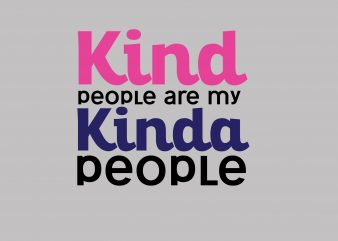 Kind People Are My Kinda People t shirt vector art