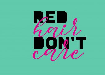 Red Hair Don't Care t shirt design online