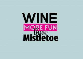 Wine More Fun Than Mistletoe buy t shirt design