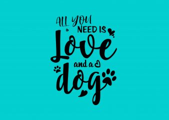 All You Need Is Love and A Dog t shirt vector