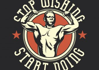 Stop wishing start doing. Vector T-Shirt Design buy t shirt design