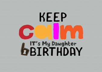 Keep Calm My Daughter Birthday buy t shirt design