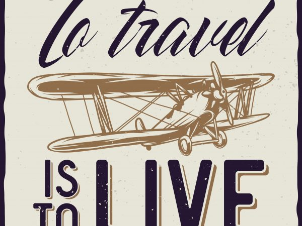 To travel is to live. Vector T-Shirt Design