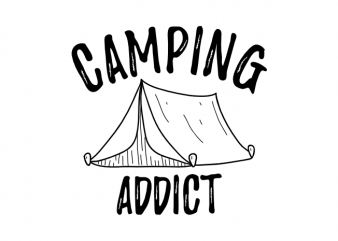 Camping addict - Camping outdoor camp adventure saying vector t shirt design buy t shirt design