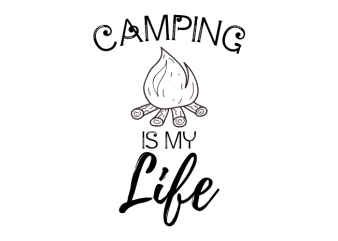 Camping is my life - Camping outdoor camp saying vector t shirt printing design buy t shirt design