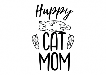 Happy cat mom - cat kitten kitty vector graphic t shirt design buy t shirt design