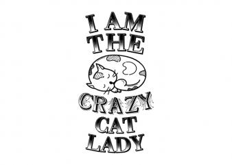 I am the crazy cat lady – cat kitten kitty saying t shirt design
