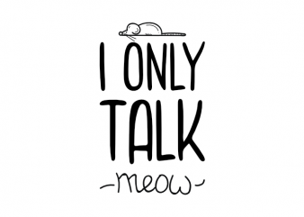 I only talk meow - funny cat kitten kitty saying t shirt design buy t shirt design
