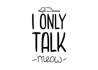 I only talk meow – funny cat kitten kitty saying t shirt design