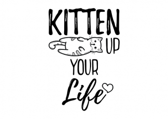 Kitten up your life - funny cat t shirt design buy t shirt design